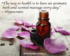 """The way to health is have an aromatic bath and scented massage every day."" ~ Hippocrates"