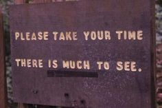 take your time there is much to see - Google Search