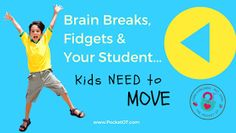 The Pocket Occupational Therapist: 7 Brain Breaks, Fidgets & Your Student.....Kids Need to MOVE