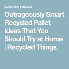 Outrageously Smart Recycled Pallet Ideas That You Should Try at Home | Recycled Things