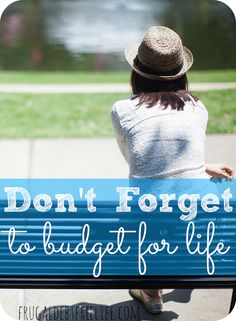 Don't forget to budget for life. We remember to budget for groceries and our electric bill. But how often to do we forget to add extra money for things like car tires, insurance deductibles and doctor's visits?