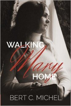 Walking Mary Home: When Love and Cancer Collide. My uncle's book on loving his wife of 37 years through terminal cancer.