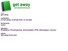#phrasalverbs.pl, word: #get away, explanation: to run away, to break free, to escape, translation: uciec