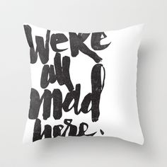 ...MAD HERE Throw Pillow by Matthew Taylor Wilson - $20.00