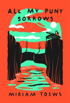 All My Puny Sorrows by Miriam Toews; design by Sunra Thompson (McSweeney's / November 2014)