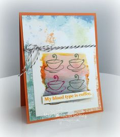 CUAL ES MI TIPO DE SANGRE - Short Coffe Cup stamp and Blood Type stamps from So Suzy Stamps. Watercolor with Gelatos, Decorated paper Farmhouse from Quick Quotes