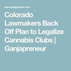 Colorado Lawmakers Back Off Plan to Legalize Cannabis Clubs   Ganjapreneur