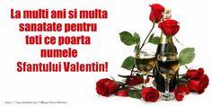 La multi ani si multa sanatate pentru toti ce poarta numele Sfantului Valentin!