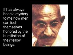 Our present day politicians could learn from this......boy, do we ever need a Ghandi right now! Quotes By Famous People, Famous Quotes, Quotes To Live By, Wise Quotes, Great Quotes, Inspirational Quotes, Wise Sayings, Gandhi Sayings, Profound Quotes