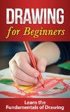DRAWING: Drawing for Beginners: Crash Course on Drawing the Basics FAST! Drawing for Beginners: Drawing (Graphic Design Drawing, Arts and Photography, ... Art Instruction and Reference, Painting)