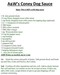 A & W's Coney Dog Sauce NOT a chili dog sauce Hot Dog Chili Sauce Recipe, Hot Dog Sauce, A&w Coney Sauce Recipe, Hot Dog Recipes, Chili Recipes, Sauce Recipes, Cooking Recipes, Chili Cheese Dogs, Chili Dogs
