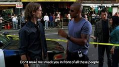 "Criminal Minds. Reid and Morgan. ""Don't make me smack you."""