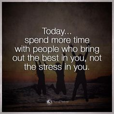 Today... spend more time with people who bring out the best in you, not the…