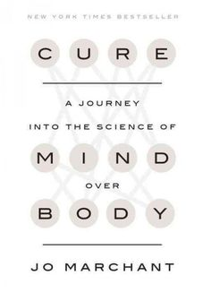 Cure : A Journey into the Science of Mind Over Body, by Jo Marchant, Entertainment Weekly, 3/3/17