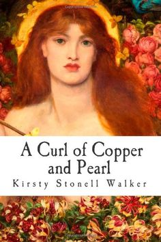 A Curl of Copper and Pearl by Kirsty Stonell Walker,http://www.amazon.com/dp/1494398923/ref=cm_sw_r_pi_dp_O9Xutb13Q28HDBWJ