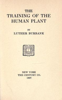 FREE on Open Library- Now reading: The Training of the Human Plant by Luther Burbank - the man who invented most of the fruits & veggies you eat. I should've read this years ago! !
