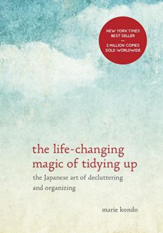 "So a few weeks ago I started reading ""The Life-Changing Magic of Tidying Up"" by Marie Condo. It's not just a regular ""de-clutter your life"" book. It's"
