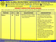 Wanted Bakers for Hiring in Saudi Arabia Bakers  25 to 45 years old Must have 2-8 years working Knowledge in baking pastries, cakes, breads etc. Email your resume to: ruru.apply@gmail.com  You may also visit our office located at: 9th Flr. Summit One Tower, 530 Shaw Boulevard Mandaluyong City  Look for Ms. Ever  You may contact us at 09399148842-SMART 09178569813-GLOBE  Visit us at: http://www.rururecruitment.com/contact.html
