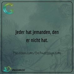 "Jeder hat jemanden.., Mehr zum Thema ""Gesundheit"" gibt es auf interessante-dinge.de Say Say Say, German Quotes, Mixed Feelings, Sad Love Quotes, Quotes And Notes, Truth Hurts, Some Words, Relationship Quotes, Quotations"