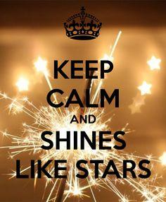 KEEP CALM AND SHINES LIKE STARS
