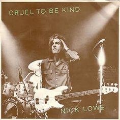Nick Lowe - who couldn't sing and tap their feet to Cruel to be Kind, even though you knew it was dead wrong to do so? RW
