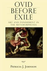 Ovid before exile : art and punishment in the Metamorphoses - by Patricia J. Johnson : University of Wisconsin Press, 2008. ACLS ebook