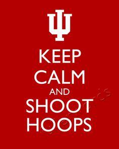 Keep Calm and Shoot Hoops - IU basketball digital printable word art. $5.00, via Etsy.