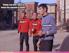 Things I learned from star trek as a kid...don't wear red.. ever. Spock is the reason why I secretly wear blue so much.