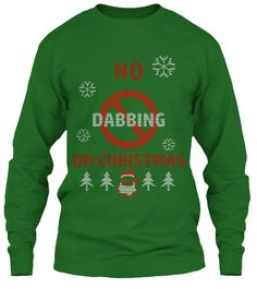 No Dabbing On Christmas Irish Green Long Sleeve T-Shirt Front Christmas Shirts, Christmas Sweaters, Vegan Fashion, Family Shirts, Long Sleeve Shirts, Just For You, Teacher, Irish, My Love