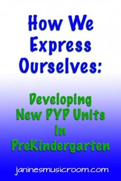 Two PYP units under How We Express Ourselves for PreKindergarten (music, stories, and art)