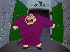 The Crusher from Bugs Bunny.