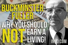 Buckminster Fuller: Why You Should NOT Earn A Living!