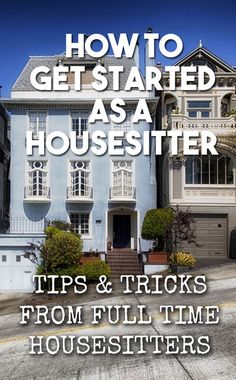 How to become a housesitter - house sitting - house sitter - get started as a house sitter - tips and tricks to help you get started!