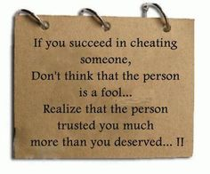 If you cheat someone, its not his madness but your  meanness.