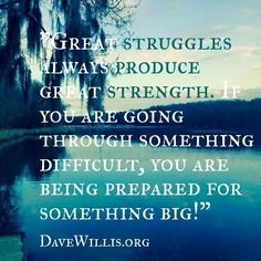 Inspirational Quotes about Work  :   QUOTATION – Image :    As the quote says – Description  Dave Willis quote struggles produce strength