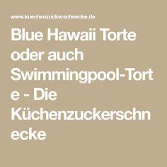 Blue Hawaii Torte oder auch Swimmingpool-Torte - Die Küchenzuckerschnecke
