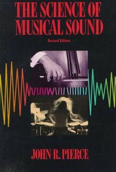 The science of musical sound / John R. John R, Mathematics, Musicals, Science, Judges, Recording Studio, Perception, Factors, Physics