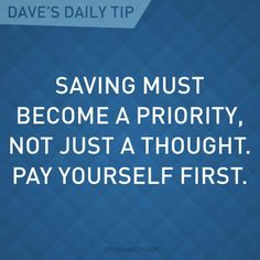 """""""Saving must become a priority, not just a thought. Pay yourself first."""" - Dave Ramsey                                                                                                                                                                                 More"""