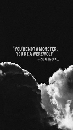 Scott Mccall said you're not monster. You are werewolf