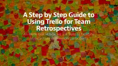 A Step by Step Guide to Using Trello for Team Retrospectives: This would be so great as an End of Year Reflection or Student Group Project Feedback! I love the 4 categories: Went Well,  Needs to Change, Questions & Discussion, and Action Items!