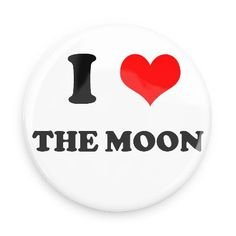 Funny Buttons - Custom Buttons - Promotional Badges - I love Pins - Wacky Buttons - I heart the moon
