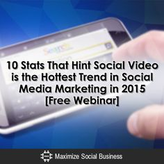 Social Video: The Hottest Trend in Social Media Marketing in 2015? [Free Webinar]