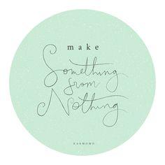make something from nothing | KARMOMO