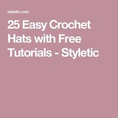 25 Easy Crochet Hats with Free Tutorials - Styletic