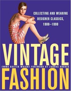 Vintage Fashion: Collecting and Wearing Designer Classics, 1900-1990 by Emma Baxter Wright http://www.amazon.com/dp/0061252018/ref=cm_sw_r_pi_dp_ac4Hvb17T62HT