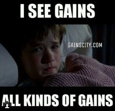 """I see gains. All kinds of gains."""
