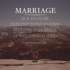 """Marriage is a mutual commitment to love without condition or expiration date."" #FierceMarriage https://fiercemarriage.com/pursuing-intimacy"