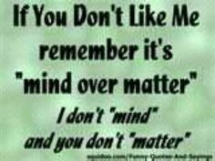 You did matter but not now its your own fault