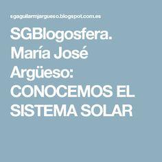 SGBlogosfera. María José Argüeso: CONOCEMOS EL SISTEMA SOLAR