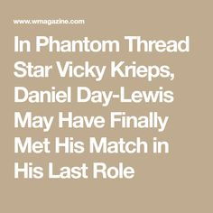 In Phantom Thread Star Vicky Krieps, Daniel Day-Lewis May Have Finally Met His Match in His Last Role
